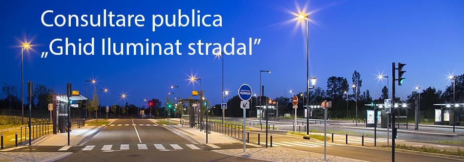 """Consultare publica """"Ghid Iluminat stradal"""""""