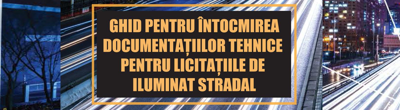 GHIDUL PENTRU ÎNTOCMIREA DOCUMENTAȚIILOR TEHNICE PENTRU LICITAȚIILE DE ILUMINAT STRADAL